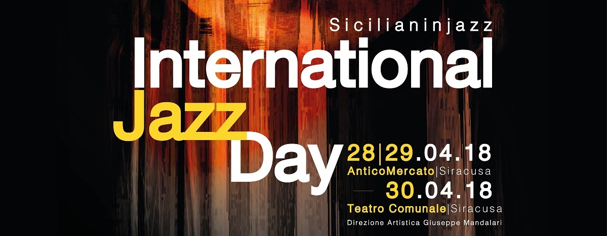 Sicilian in Jazz & International Jazz Day Siracusa.  28/30 Aprile