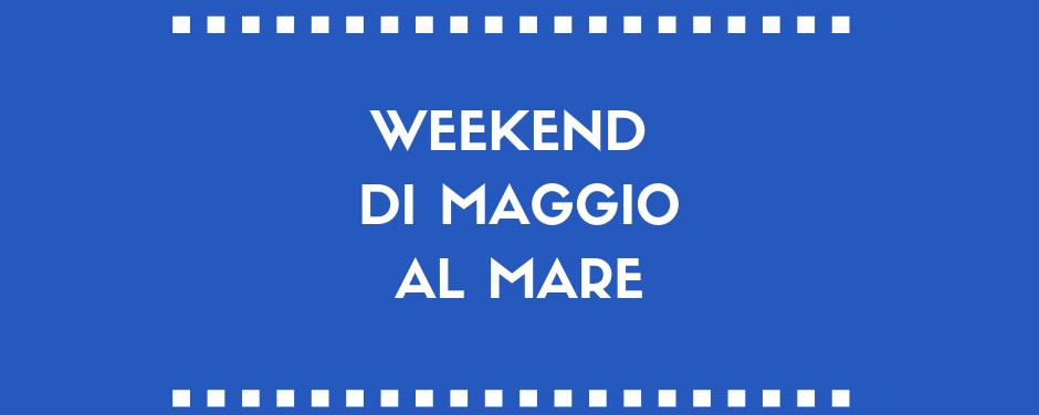 Offerta week-end mare Maggio 2019